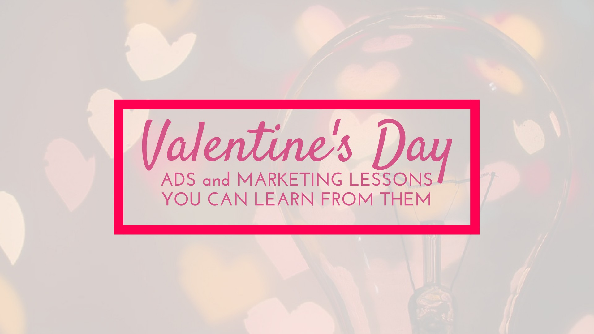 Valentine S Day Ads And Marketing Lessons You Can Learn From Them